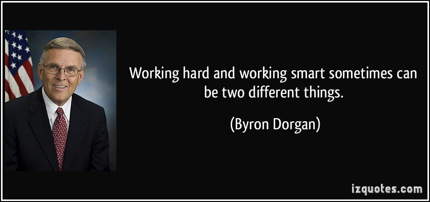 quote-working-hard-and-working-smart-sometimes-can-be-two-different-things-byron-dorgan-52472